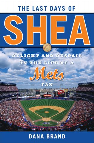 Cover image for the book The Last Days of Shea: Delight and Despair in the Life of a Mets Fan