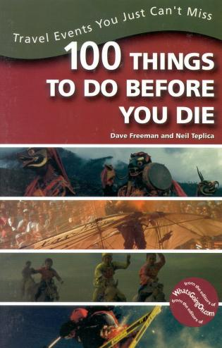 Cover image for the book 100 Things to Do Before You Die: Travel Events You Just Can't Miss