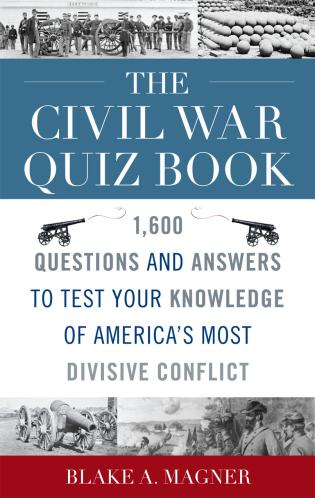 Cover image for the book The Civil War Quiz Book: 1,600 Questions and Answers to Test Your Knowledge of America's Most Divisive Conflict