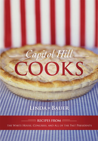 Cover image for the book Capitol Hill Cooks: Recipes from the White House, Congress, and All of the Past Presidents