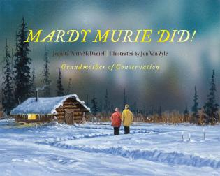 Cover image for the book Mardy Murie Did!: Grandmother of Conservation