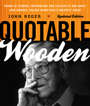 Cover image for the book Quotable Wooden: Words of Wisdom, Preparation, and Success By and About John Wooden, College Basketball's Greatest Coach, Updated Edition