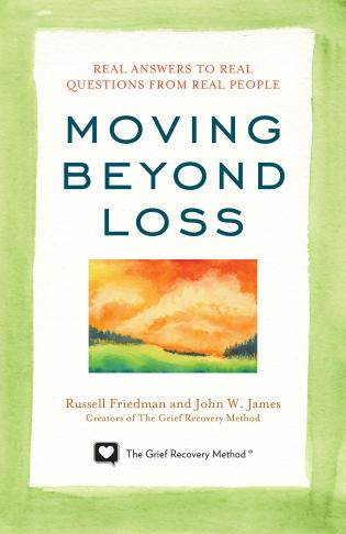 Cover image for the book Moving Beyond Loss: Real Answers to Real Questions from Real People—Featuring the Proven Actions of The Grief Recovery Method