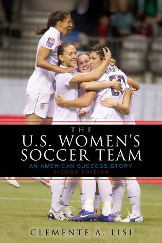 Cover image for the book The U.S. Women's Soccer Team: An American Success Story, Second Edition