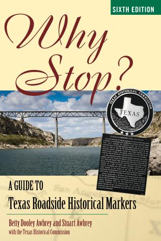 Cover image for the book Why Stop?: A Guide to Texas Roadside Historical Markers, Sixth Edition