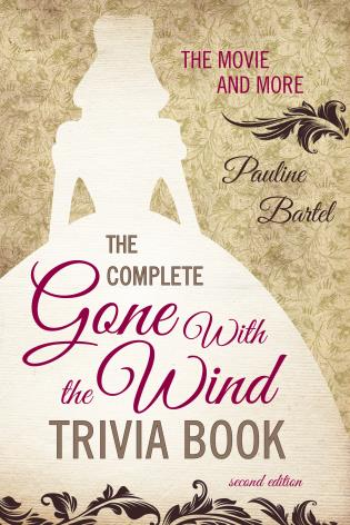 Cover image for the book The Complete Gone With the Wind Trivia Book: The Movie and More, Second Edition