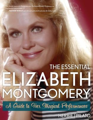 Cover image for the book The Essential Elizabeth Montgomery: A Guide to Her Magical Performances