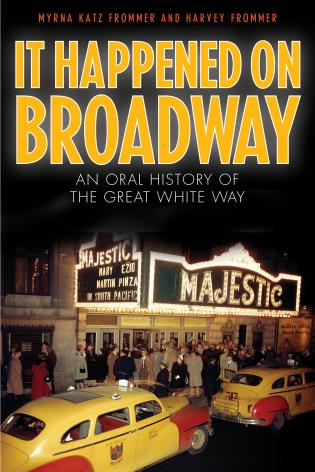 Cover image for the book It Happened on Broadway: An Oral History of the Great White Way