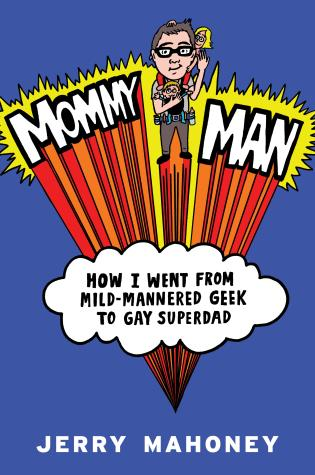 Cover image for the book Mommy Man: How I Went from Mild-Mannered Geek to Gay Superdad