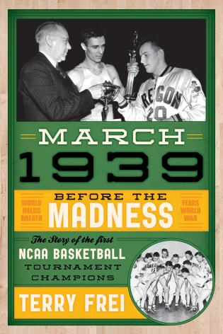Cover image for the book March 1939: Before the Madness—The Story of the First NCAA Basketball Tournament Champions
