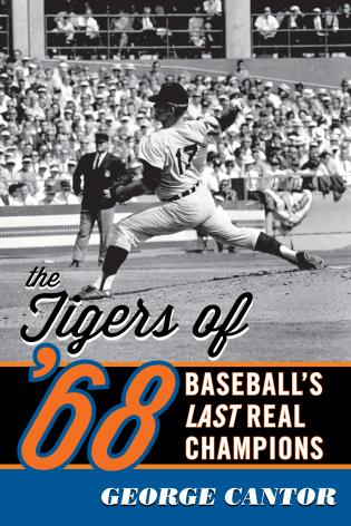 Cover image for the book The Tigers of '68: Baseball's Last Real Champions