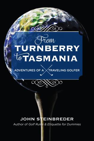 Cover image for the book From Turnberry to Tasmania: Adventures of a Traveling Golfer