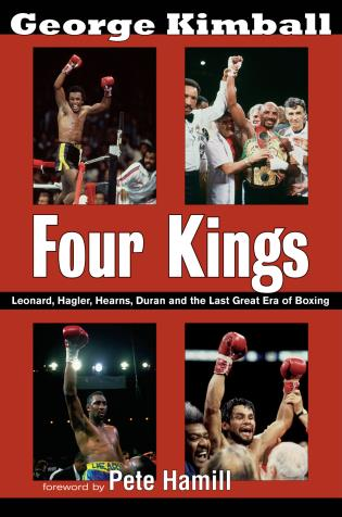 Cover image for the book Four Kings: Leonard, Hagler, Hearns, Duran and the Last Great Era of Boxing
