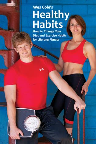 Cover image for the book Wes Cole's Healthy Habits: How to Change Your Diet and Exercise Habits for Lifelong Fitness