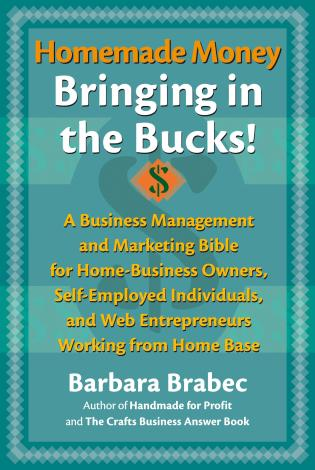 Cover image for the book Homemade Money: Bringing in the Bucks: A Business Management and MarketingBible for Home-Business Owners, Self-Employed Individuals, and Web Entrepreneurs Working from Home Base