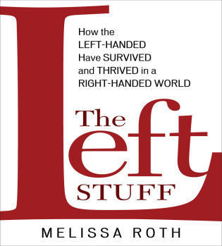 Cover image for the book The Left Stuff: How the Left-Handed Have Survived and Thrived in a Right-Handed World