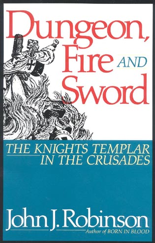 Cover image for the book Dungeon, Fire and Sword: The Knights Templar in the Crusades