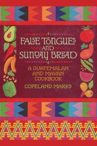 Cover image for the book False Tongues and Sunday Bread: A Guatemalan and Mayan Cookbook