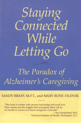 Cover image for the book Staying Connected While Letting Go: The Paradox of Alzheimer's Caregiving