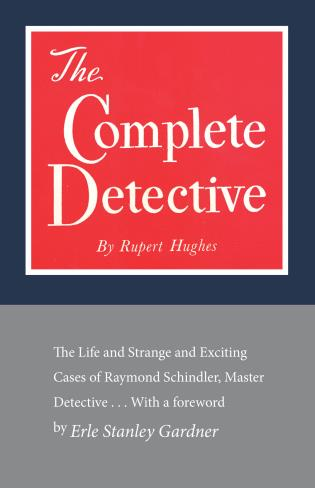 Cover image for the book The Complete Detective: The Life and Strange and Exciting Cases of Raymond Schindler, Master Detective
