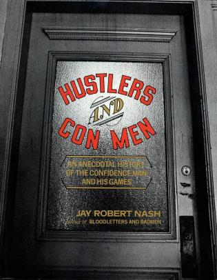 Cover image for the book Hustlers and Con Men: An Anecdotal History of the Confidence Man and His Games