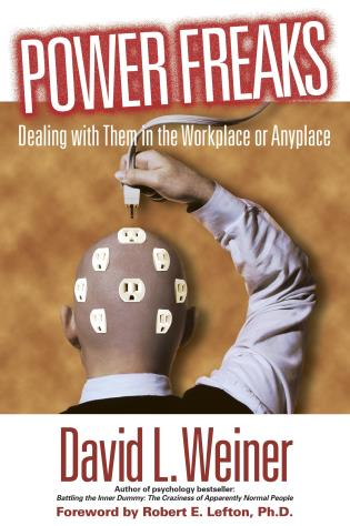 Cover image for the book Power Freaks: Dealing With Them in the Workplace or Anyplace