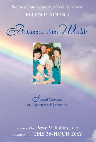 Cover image for the book Between Two Worlds: Special Moments of Alzheimer's & Dementia