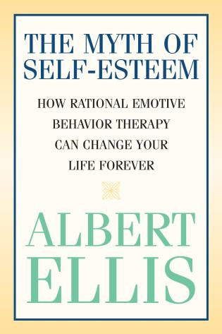 Cover image for the book The Myth of Self-esteem: How Rational Emotive Behavior Therapy Can Change Your Life Forever