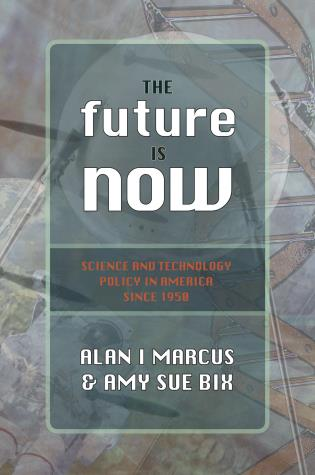 Cover image for the book The Future Is Now: Science And Technology Policy in America Since 1950