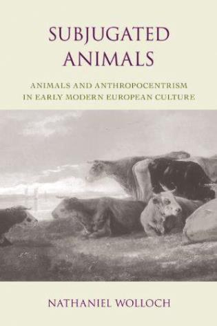 Cover image for the book Subjugated Animals: Animals And Anthropocentrism in Early Modern European Culture