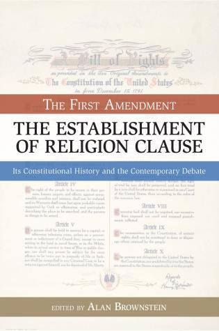 Cover image for the book The Establishment of Religion Clause: The First Amendment: Its Constitutional History and The Contemporary Debate
