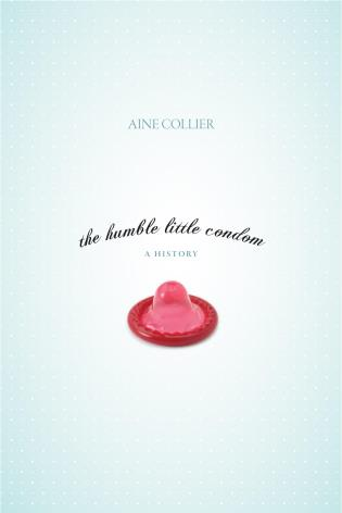 Cover image for the book The Humble Little Condom: A History