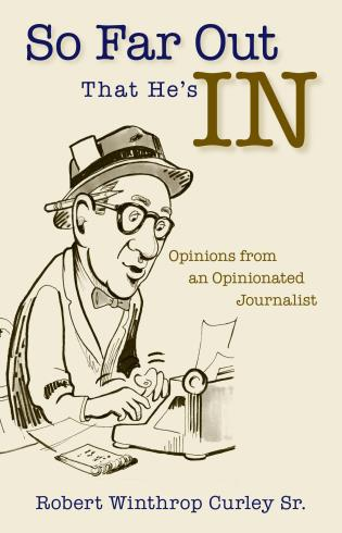 Cover image for the book So Far Out That He's in: Opinions from an Opinionated Journalist