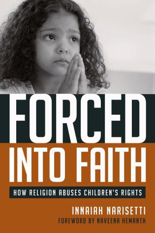 Cover image for the book Forced Into Faith: How Religion Abuses Children's Rights