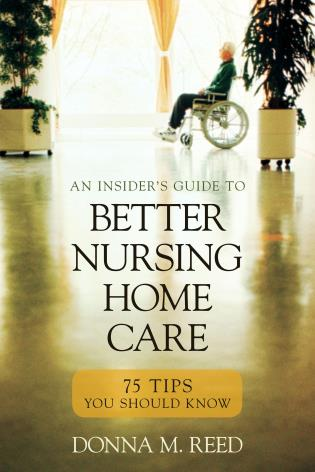 Cover image for the book Insider's Guide to Better Nursing Home Care: 75 Tips You Should Know