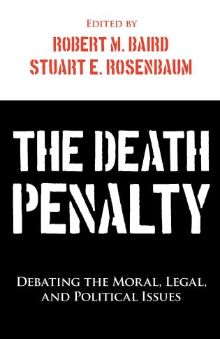Cover image for the book The Death Penalty: Debating the Moral, Legal, and Political Issues