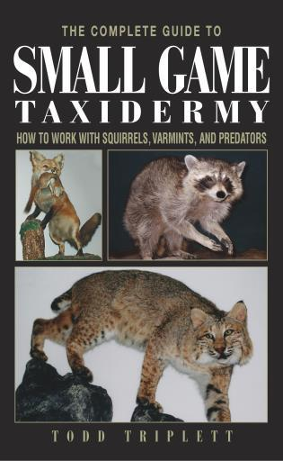 Cover image for the book Complete Guide to Small Game Taxidermy: How To Work With Squirrels, Varmints, And Predators, First Edition