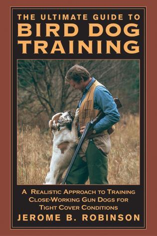 Cover image for the book Ultimate Guide to Bird Dog Training: A Realistic Approach To Training Close-Working Gun Dogs For Tight Cover Conditions, First Edition