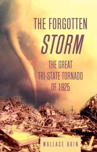 Cover image for the book The Forgotten Storm: The Great Tri-State Tornado of 1925