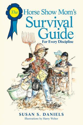 Cover image for the book Horse Show Mom's Survival Guide: For Every Discipline, First Edition