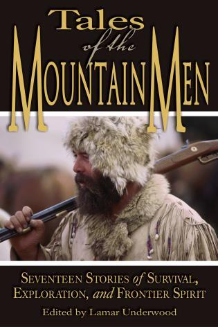 Cover image for the book Tales of the Mountain Men: Seventeen Stories Of Survival, Exploration, And Outdoor Craft, First Edition