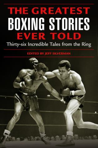 Cover image for the book The Greatest Boxing Stories Ever Told: Thirty-Six Incredible Tales From The Ring, First Edition