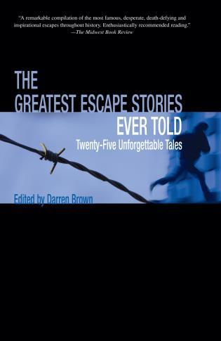Greatest Escape Stories Ever Told: Twenty-Five Unforgettable Tales