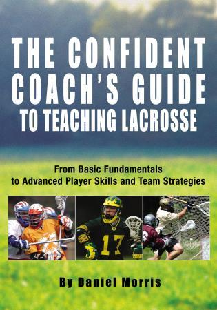 Cover image for the book Confident Coach's Guide to Teaching Lacrosse: From Basic Fundamentals To Advanced Player Skills And Team Strategies