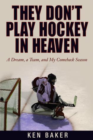Cover image for the book They Don't Play Hockey in Heaven: A Dream, A Team, And My Comeback Season