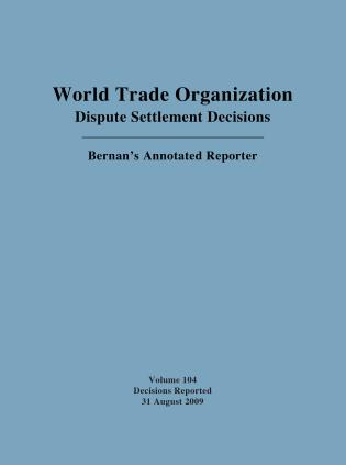 Cover image for the book World Trade Organization Dispute Settlement Decisions: Bernan's Annotated Reporter: Decisions Reported 31 August 2009, Volume 104