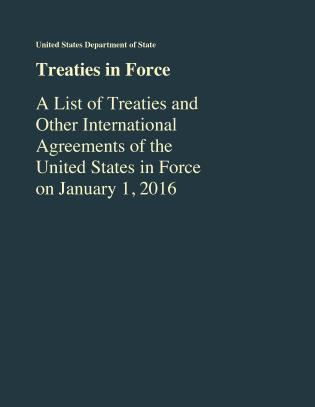 Cover image for the book Treaties in Force: A List of Treaties and Other International Agreements of the United States in Force As of January 1, 2016