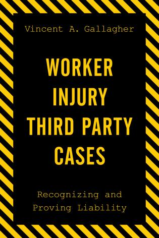 Cover image for the book Worker Injury Third Party Cases: Recognizing and Proving Liability