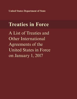 Cover image for the book Treaties in Force: A List of Treaties and Other International Agreements of the United States in Force on January 1, 2017