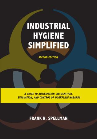 Cover image for the book Industrial Hygiene Simplified: A Guide to Anticipation, Recognition, Evaluation, and Control of Workplace Hazards, Second Edition
